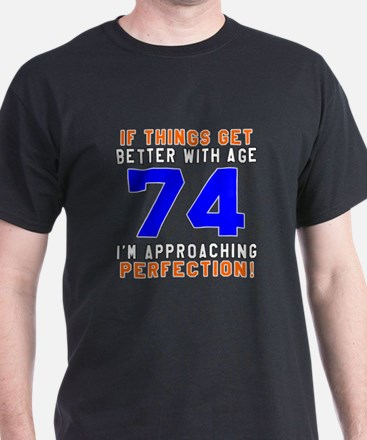 74 I'm Approaching Perfection Birthda T-Shirt