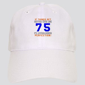 75 I'm Approaching Perfection Birthday Cap