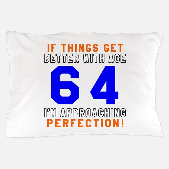 64 I'm Approaching Perfection Birthday Pillow Case