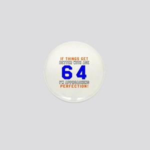 64 I'm Approaching Perfection Birthday Mini Button