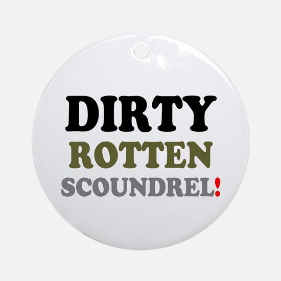 DIRTY ROTTEN SCOUNDREL! Round Ornament