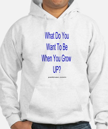 What do you want to be when you grow up? Hoodie