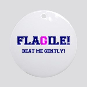 FLAGILE - BEAT ME GENTLY! Round Ornament