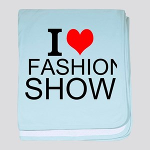 I Love Fashion Shows baby blanket