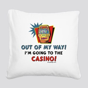 Out of My Way Casino! Square Canvas Pillow