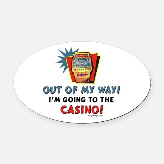Out of My Way Casino! Oval Car Magnet
