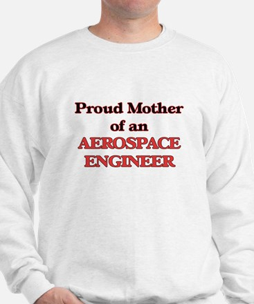 Proud Mother of a Aerospace Engineer Sweatshirt