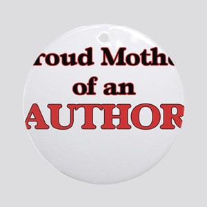 Proud Mother of a Author Round Ornament