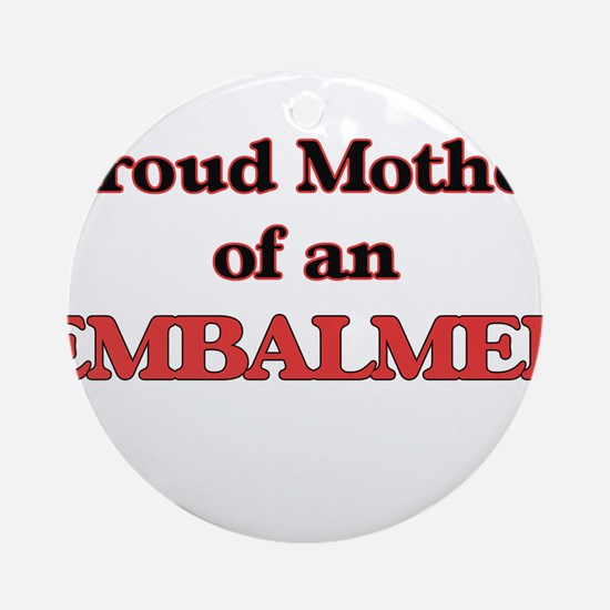 Proud Mother of a Embalmer Round Ornament