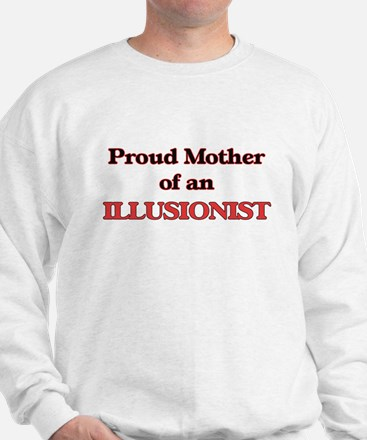 Proud Mother of a Illusionist Sweatshirt