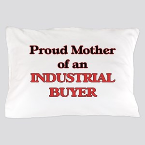 Proud Mother of a Industrial Buyer Pillow Case