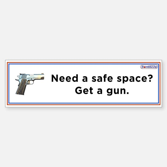 Need A Safe Space - Get A Gun / Bumper Bumper Bumper Sticker