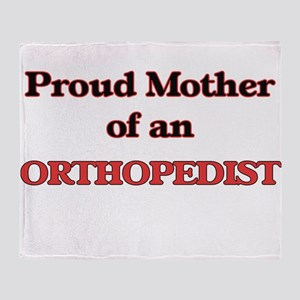Proud Mother of a Orthopedist Throw Blanket