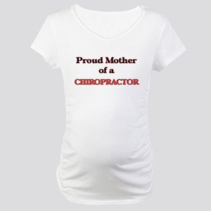 Proud Mother of a Chiropractor Maternity T-Shirt