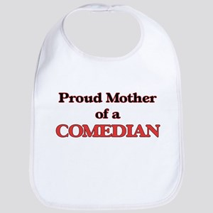 Proud Mother of a Comedian Bib