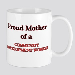 Proud Mother of a Community Development Worke Mugs