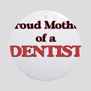 Proud Mother of a Dentist Round Ornament