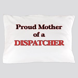 Proud Mother of a Dispatcher Pillow Case