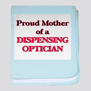 Proud Mother of a Dispensing Optician baby blanket