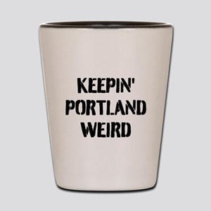 KEEP PORTLAND WEIRD Shot Glass