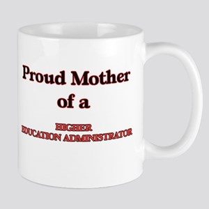 Proud Mother of a Higher Education Administra Mugs