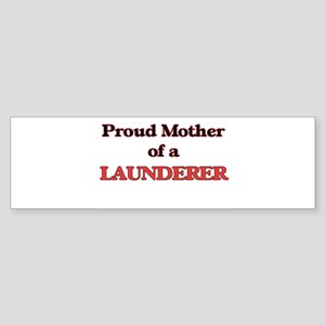 Proud Mother of a Launderer Bumper Sticker