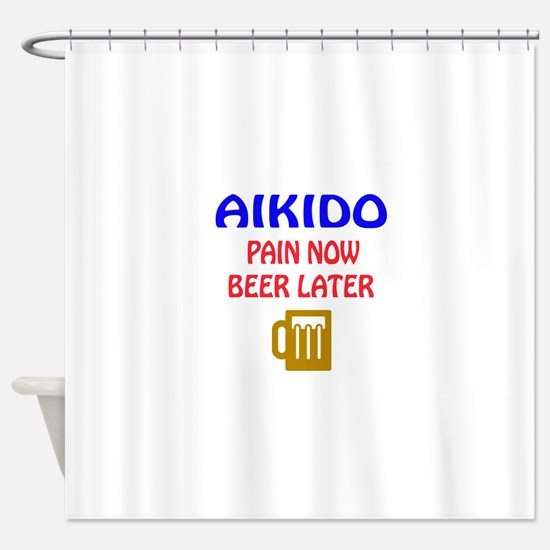 Aikido Pain Now Beer Later Shower Curtain