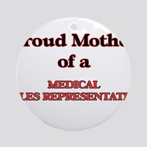 Proud Mother of a Medical Sales Rep Round Ornament