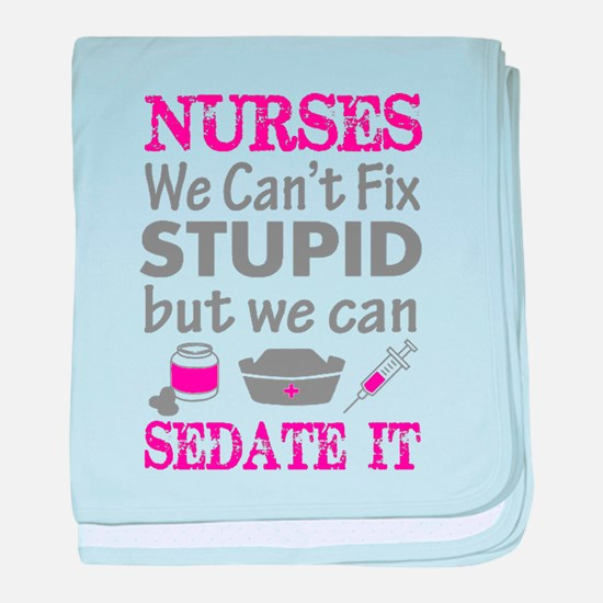 Nurse - We can't fix stupid but we ca baby blanket