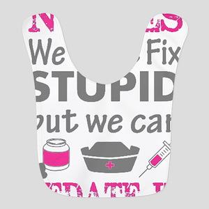 Nurse - We can't fix stupid but we can sedate Bib