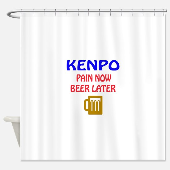 Kenpo Pain Now Beer Later Shower Curtain
