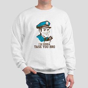 I'm gonna tase you bro Sweatshirt