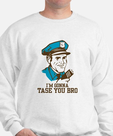 I'm gonna tase you bro Sweatshirt