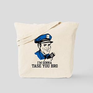 I'm gonna tase you bro Tote Bag