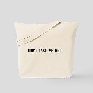 Dont tase me bro Tote Bag