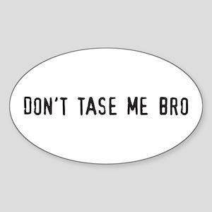 Dont tase me bro Oval Sticker