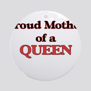Proud Mother of a Queen Round Ornament