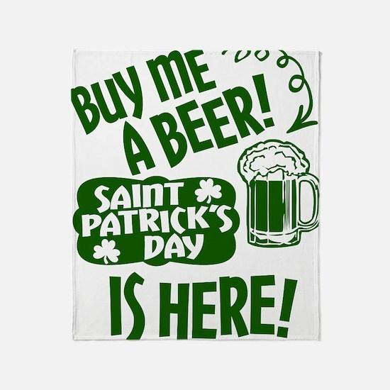 Buy Me a Beer St Patricks Day is Here Throw Blanke