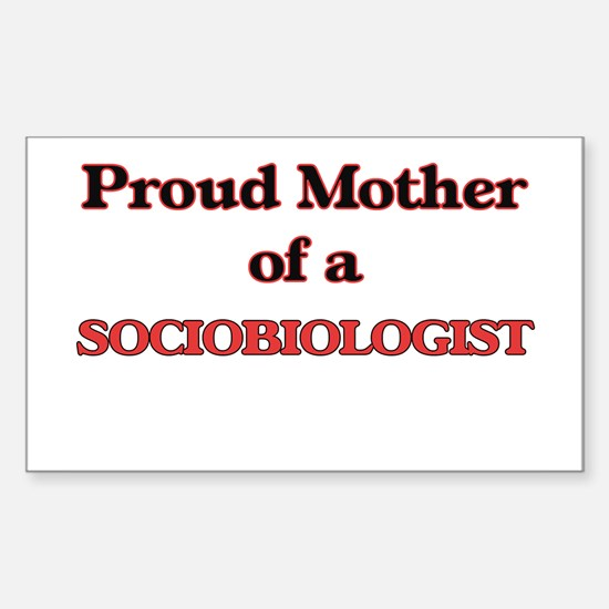 Proud Mother of a Sociobiologist Decal