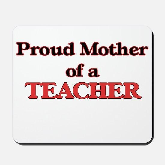 Proud Mother of a Teacher Mousepad