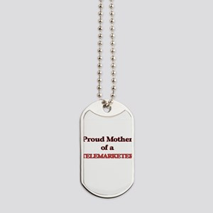 Proud Mother of a Telemarketer Dog Tags