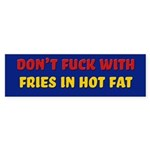 Don't Fuck with Fries in Hot Fat Bumper Sticker