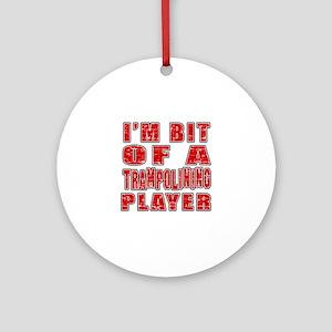 I'm Bit Of Trampolining Player Round Ornament