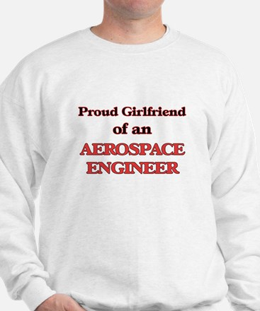 Proud Girlfriend of a Aerospace Enginee Sweatshirt