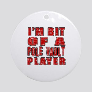 I'm Bit Of Pole vault Player Round Ornament