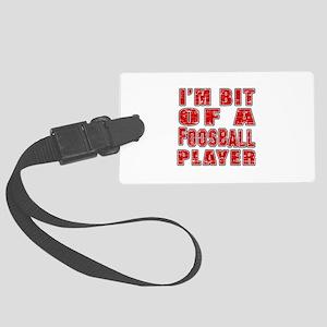 I'm Bit Of Foosball Player Large Luggage Tag