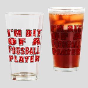 I'm Bit Of Foosball Player Drinking Glass