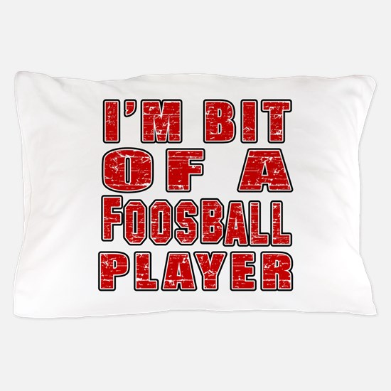 I'm Bit Of Foosball Player Pillow Case