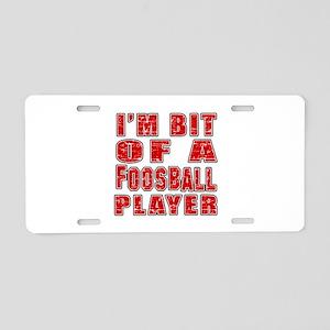 I'm Bit Of Foosball Player Aluminum License Plate