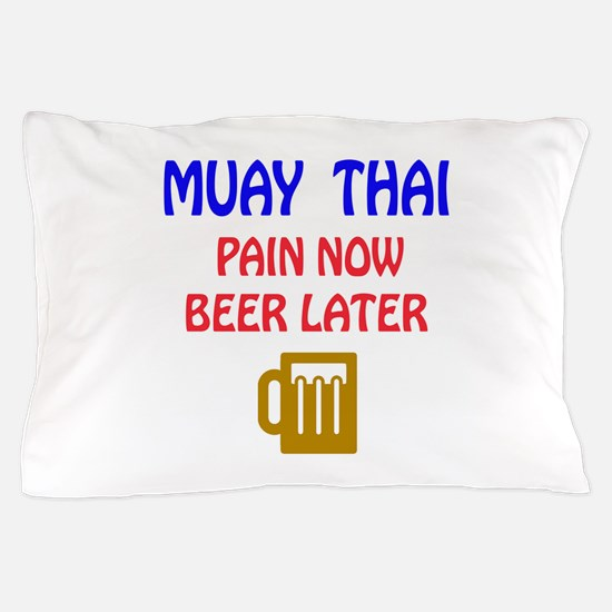 Muay Thai Pain Now Beer Later Pillow Case
